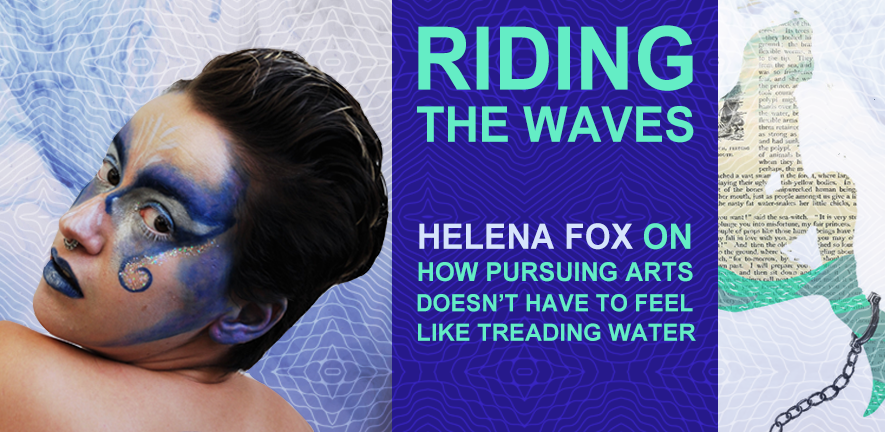 Riding the waves: Helena Fox on how pursuing arts doesn't have to feel like treading water